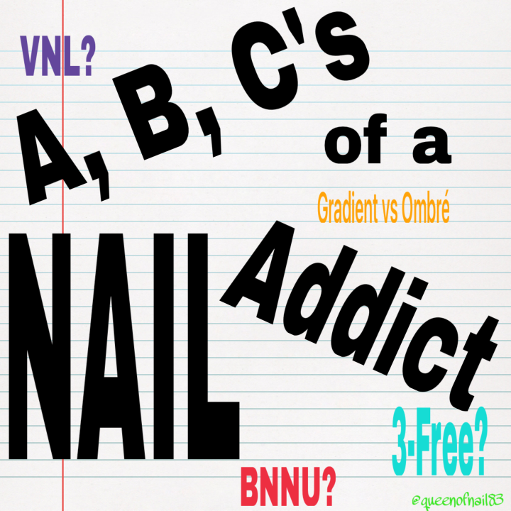 The A, B, C's of a Nail Addict