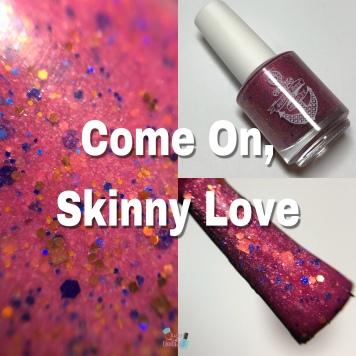 Come On, Skinny Love