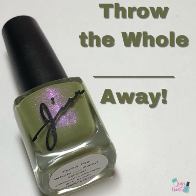 Throw the Whole ___________ Away