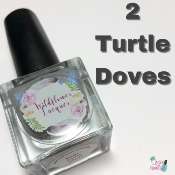 Day 2 - Taylor, Wildflower Lacquer: 2 Turtle Doves