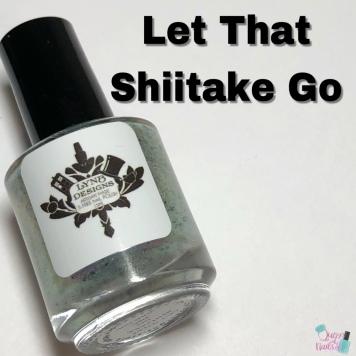 LynB Designs - Let That Shiitake Go