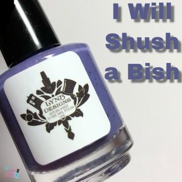 I Will Shush a Bish