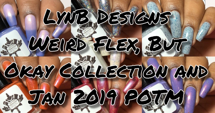 Moore Swatches: LynB Designs – Weird Flex, But Okay Collection and January 2019 POTM