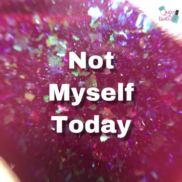 Not Myself Today